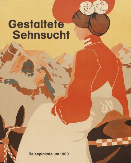 Gestaltete Sehnsucht. Reiseplakate um 1900.
