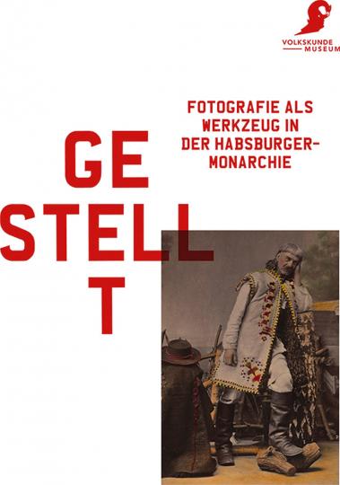 Gestellt. Fotografie als Werkzeug in der Habsburgmonarchie.
