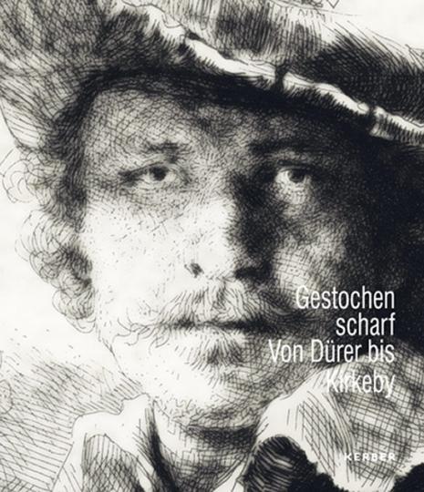 Gestochen scharf. Von Dürer bis Kirkeby.