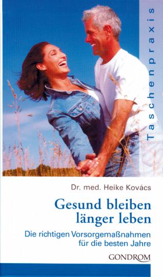 Gesund bleiben, länger leben - Die richtigen Vorsorgemaßnahmen für die besten Jahre