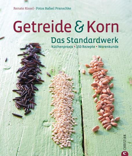 Getreide & Korn. Das Standardwerk. Küchenpraxis, 150 Rezepte, Warenkunde.