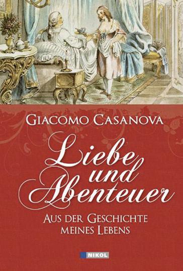 Giacomo Casanova. Liebe und Abenteuer. Aus der Geschichte meines Lebens.