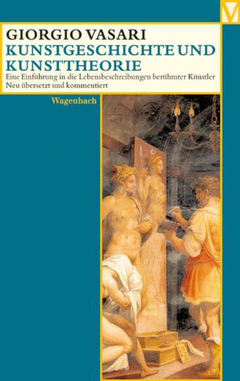 Giorgio Vasari - Kunstgeschichte und Kunsttheorie - Eine Einführung in die Lebensbeschreibungen berühmter Künstler