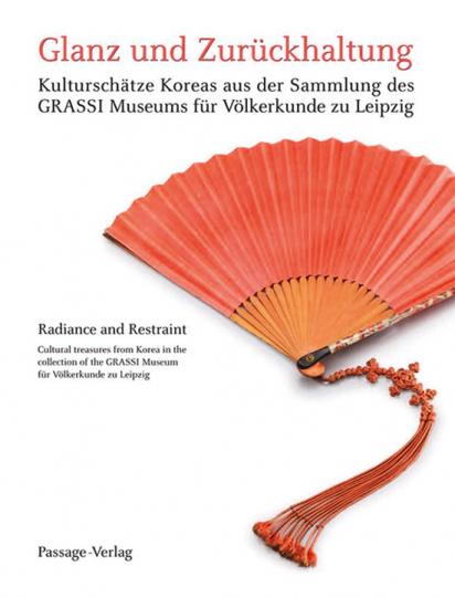 Glanz und Zurückhaltung. Kulturschätze Koreas aus der Sammlung des Grassi Museums für Völkerkunde zu Leipzig.