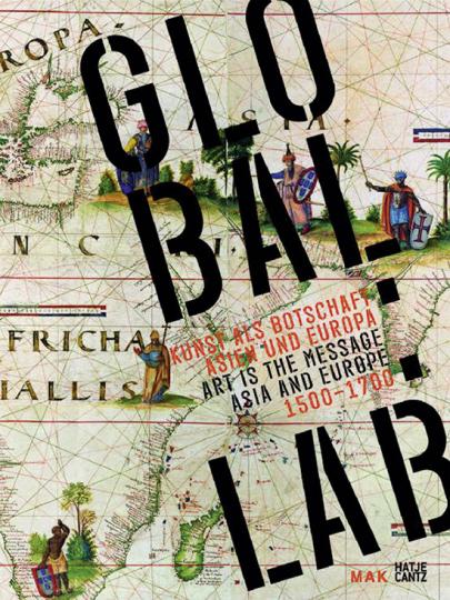 Global Lab. Kunst als Botschaft. Asien und Europa 1500-1700.