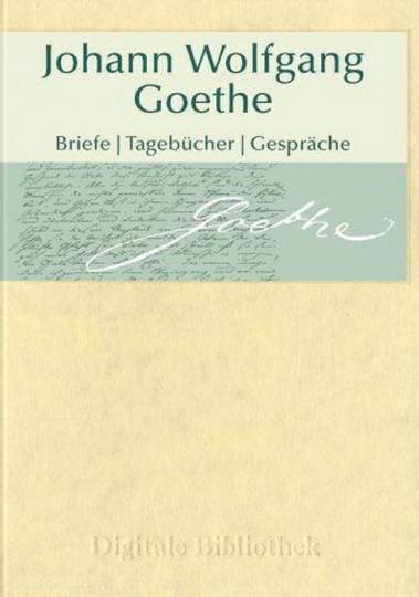 Goethe: Briefe, Tagebücher, Gespräche