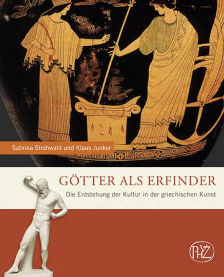 Götter als Erfinder. Die Entstehung der Kultur in der griechischen Kunst.