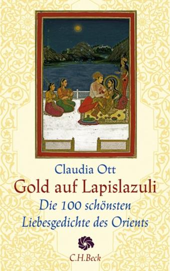 Gold auf Lapislazuli. Die 100 schönsten Liebesgedichte des Orients.