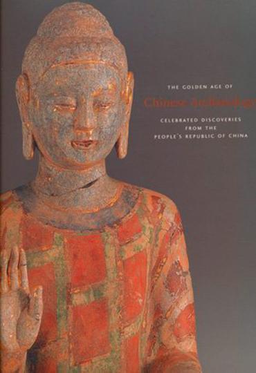 Golden Age of Chinese Archaeology. Bahnbrechende Entdeckungen aus der Volksrepublik China.