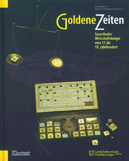 Goldene Zeiten - Sauerländer Wirtschaftsbürger vom 17. bis 19. Jahrhundert