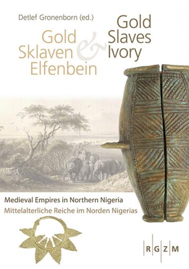 Gold, Sklaven und Elfenbein. Mittelalterliche Reiche im Norden Nigerias.