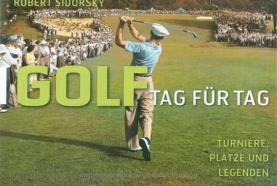 Golf. Turniere, Plätze und Legenden.