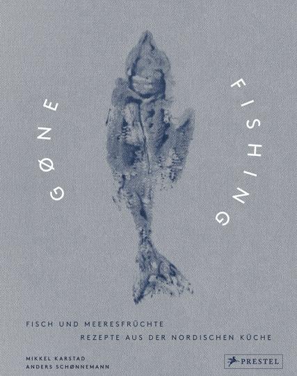 Gone Fishing. Fisch und Meeresfrüchte. Rezepte aus der nordischen Küche.