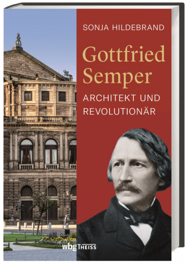 Gottfried Semper. Architekt und Revolutionär.