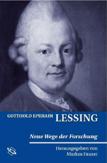 Gotthold Ephraim Lessing. Neue Wege der Forschung.