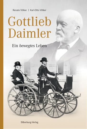 Gottlieb Daimler. Ein bewegtes Leben.
