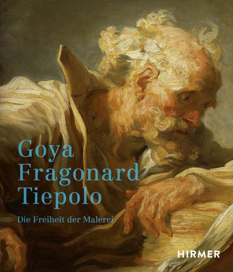 Goya, Fragonard, Tiepolo. Die Freiheit der Malerei.