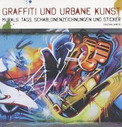 Graffiti und Urbane Kunst. Murals, Tags, Schablonenzeichnungen und Sticker.