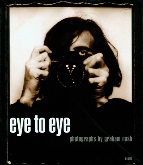 Graham Nash - eye to eye. Photographs.