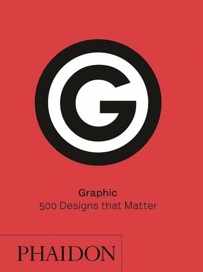 Graphic. 500 Designs that Matter. 500 wegweisende Grafik-Designs aus aller Welt.