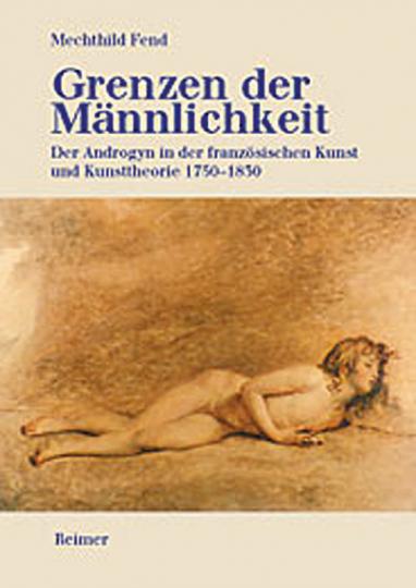 Grenzen der Männlichkeit - Der Androgyn in der französischen Kunst und Kunsttheorie 1750-1830