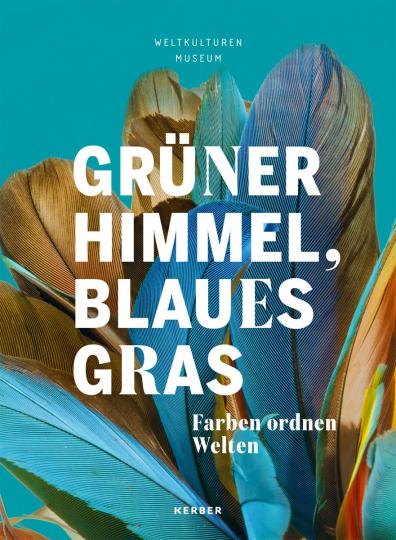 Grüner Himmel, Blaues Gras. Farben ordnen Welten.