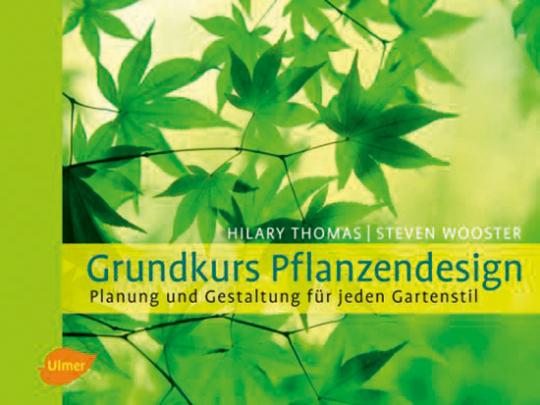 Grundkurs Pflanzendesign. Planung und Gestaltung für jeden Gartenstil.