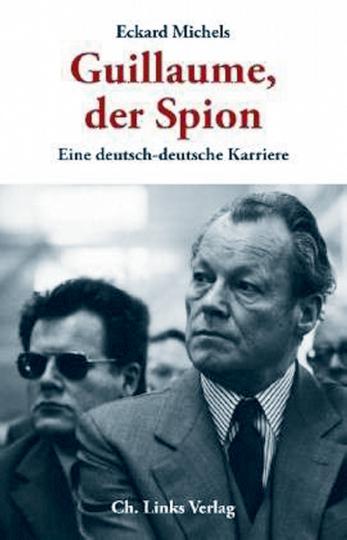 Guillaume der Spion - Eine deutsch-deutsche Karriere