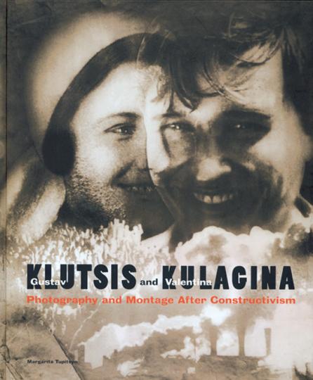 Gustav Klutsis and Valentina Kulagina. Photography and Montage after Constructivism.
