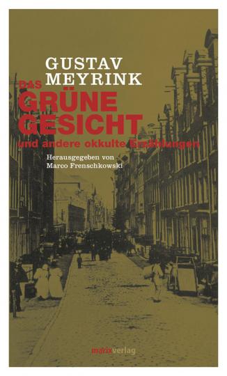 Gustav Meyrink. Das grüne Gesicht und andere okkulte Erzählungen.