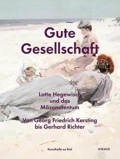 Gute Gesellschaft. Lotte Hegewisch und das Mäzenatentum. Von Georg Friedrich Kersting bis Gerhard Richter.