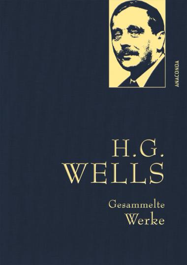H.G. Wells. Gesammelte Werke. Die Zeitmaschine - Die Insel des Dr. Moreau - Der Krieg der Welten - Befreite Welt.