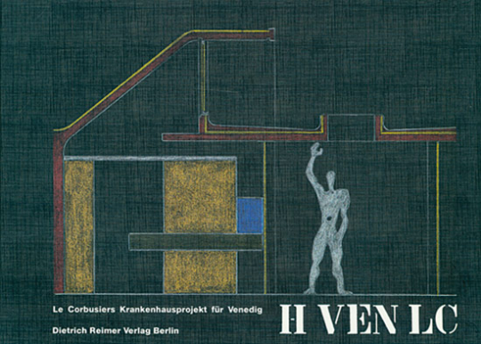 H Ven LC. Le Corbusiers Krankenhausprojekt für Venedig.