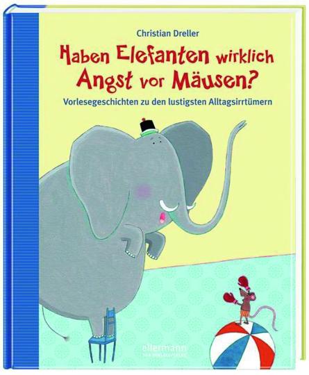 Haben Elefanten wirklich Angst vor Mäusen? Vorlesegeschichten zu den lustigsten Alltagsirrtümern.