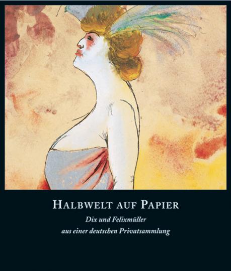 Halbwelt auf Papier. Dix und Felixmüller aus einer deutschen Privatsammlung