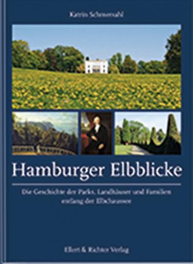 Hamburger Elbblicke. Die Geschichte der Parks, Landhäuser und Familien entlang der Elbchaussee.