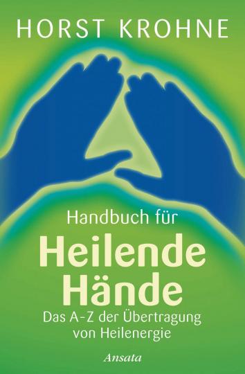 Handbuch für heilende Hände - Das A-Z der Übertragung von Heilenergie