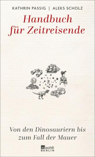 Handbuch für Zeitreisende. Von den Dinosauriern bis zum Fall der Mauer.