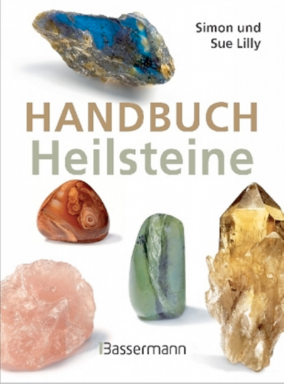 Handbuch Heilsteine - Die besten Steine für Gesundheit, Glück und Lebensfreude