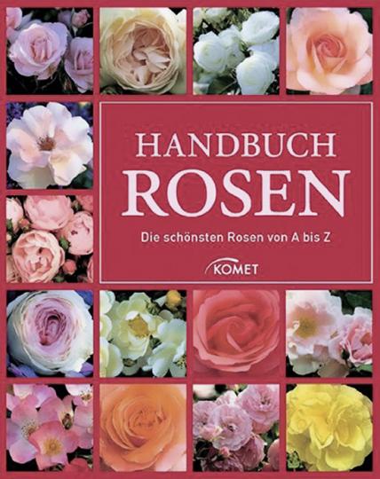 Handbuch Rosen. Die schönsten Rosen von A bis Z.