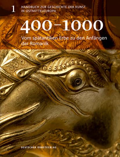Handbuch zur Geschichte der Kunst in Ostmitteleuropa. Vom Spätantiken Erbe zu den Anfängen der Romanik - 400-1000. (Band 1)