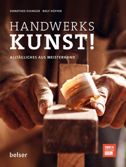 Handwerkskunst! Alltägliches aus Meisterhand.