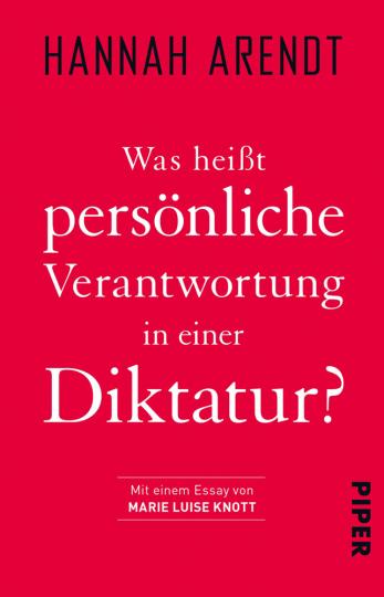 Hannah Arendt. Was heißt persönliche Verantwortung in einer Diktatur?
