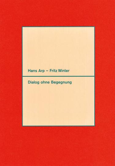 Hans Arp - Fritz Winter. Dialog ohne Begegnung.