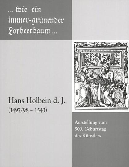 Hans Holbein d.J.1497-1543. Ausstellung zum 500. Geburtstag des Künstlers.