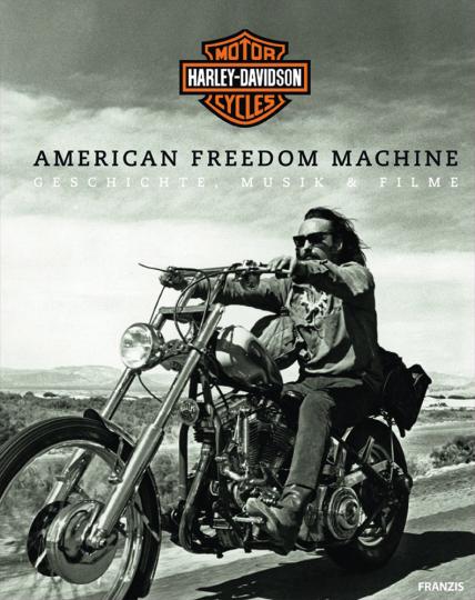 Harley-Davidson. American Freedom Machine. Geschichte, Musik und Filme.