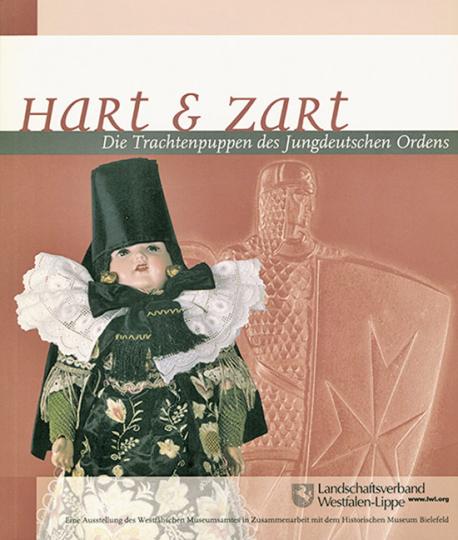 Hart und Zart. Die Trachtenpuppen des Jungdeutschen Ordens.