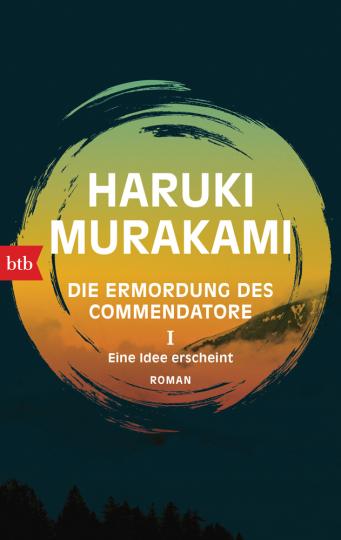 Haruki Murakami. Die Ermordung des Commendatore I - Eine Idee erscheint.