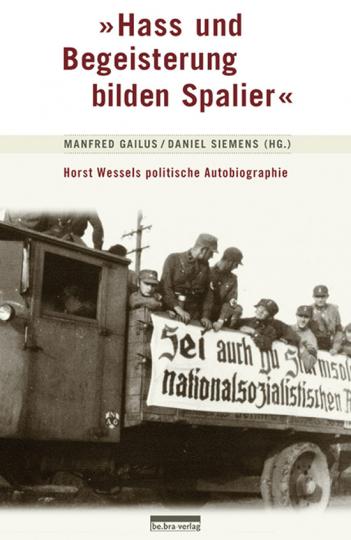 Hass und Begeisterung bilden Spalier. Horst Wessels politische Autobiographie.