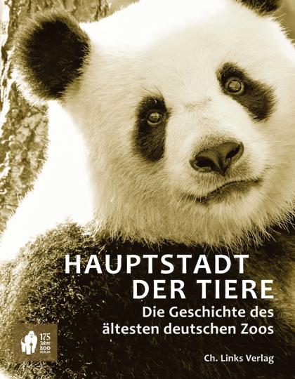 Hauptstadt der Tiere. Die Geschichte des ältesten deutschen Zoos.